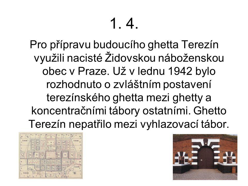 1. 4. Pro přípravu budoucího ghetta Terezín využili nacisté Židovskou náboženskou obec v Praze. Už v lednu 1942 bylo rozhodnuto o zvláštním postavení