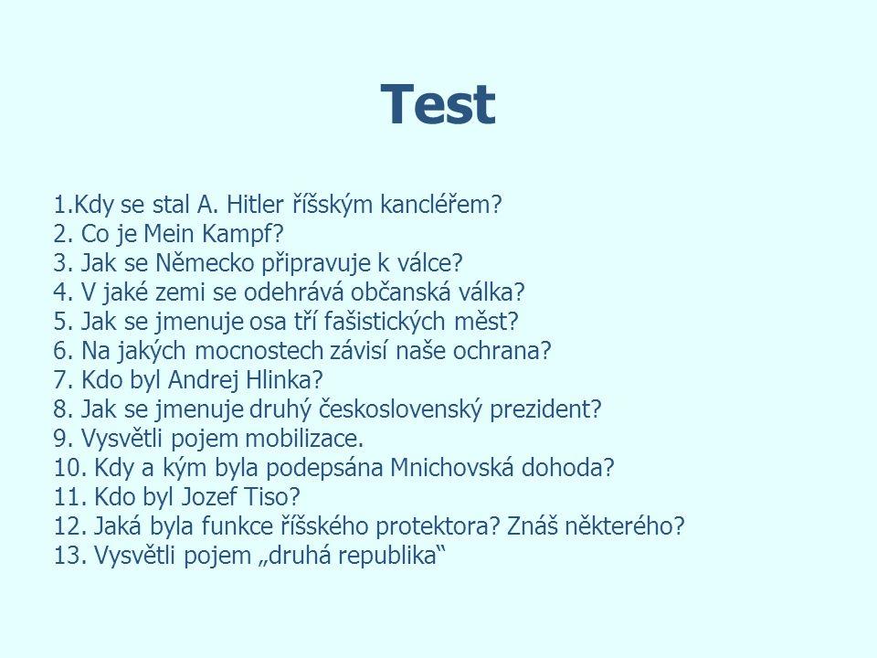 Test 1.Kdy se stal A. Hitler říšským kancléřem? 2. Co je Mein Kampf? 3. Jak se Německo připravuje k válce? 4. V jaké zemi se odehrává občanská válka?