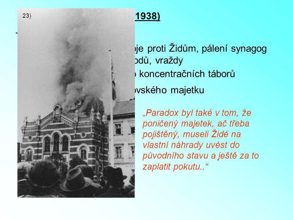 Křišťálová noc (listopad 1938) - vyvrcholení antisemitismu - pogromy – rasové nepokoje proti Židům, pálení synagog rabování obchodů, vraždy - 20 000 Ž