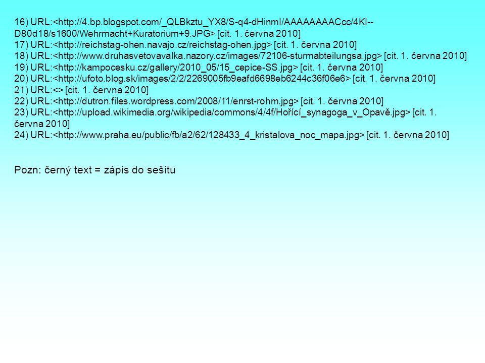 16) URL: [cit. 1. června 2010] 17) URL: [cit. 1. června 2010] 18) URL: [cit. 1. června 2010] 19) URL: [cit. 1. června 2010] 20) URL: [cit. 1. června 2