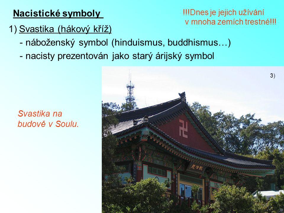 Nacistické symboly 1)Svastika (hákový kříž) - náboženský symbol (hinduismus, buddhismus…) - nacisty prezentován jako starý árijský symbol 3) !!!Dnes j