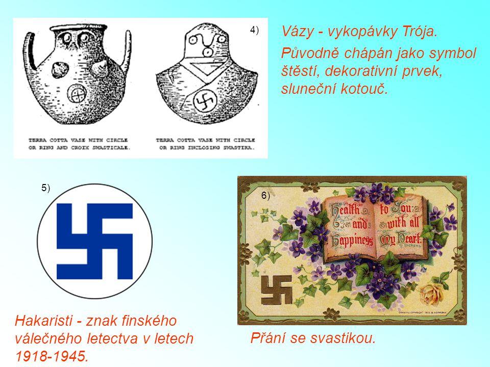 Vázy - vykopávky Trója. Původně chápán jako symbol štěstí, dekorativní prvek, sluneční kotouč. Hakaristi - znak finského válečného letectva v letech 1