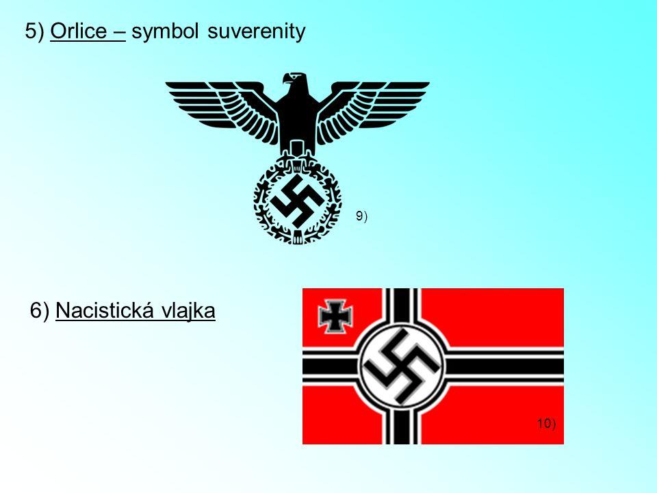 6) Nacistická vlajka 5) Orlice – symbol suverenity 10) 9)