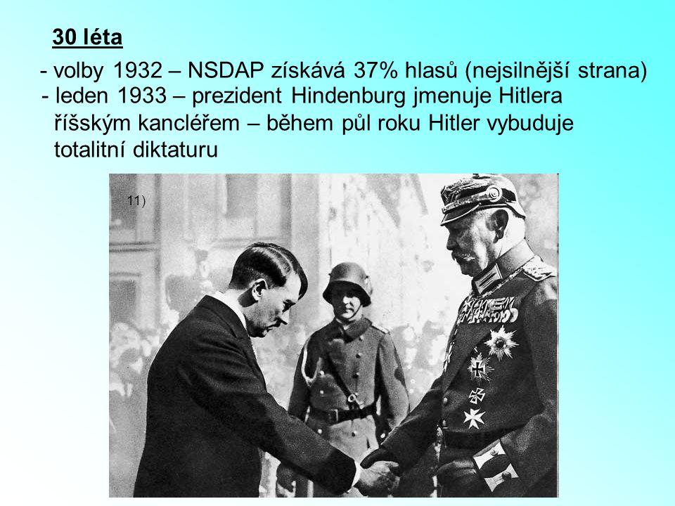 30 léta - volby 1932 – NSDAP získává 37% hlasů (nejsilnější strana) - leden 1933 – prezident Hindenburg jmenuje Hitlera říšským kancléřem – během půl