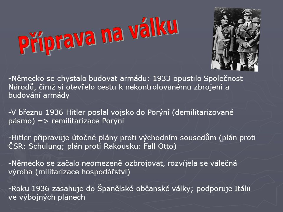 -Německo se chystalo budovat armádu: 1933 opustilo Společnost Národů, čímž si otevřelo cestu k nekontrolovanému zbrojení a budování armády -V březnu 1