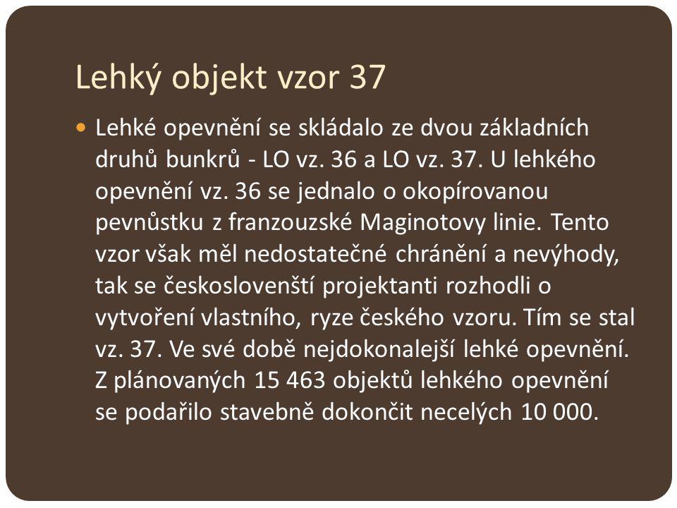 Lehké opevnění se skládalo ze dvou základních druhů bunkrů - LO vz. 36 a LO vz. 37. U lehkého opevnění vz. 36 se jednalo o okopírovanou pevnůstku z fr