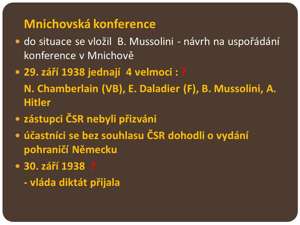 Mnichovská konference do situace se vložil B. Mussolini - návrh na uspořádání konference v Mnichově 29. září 1938 jednají 4 velmoci : ? N. Chamberlain