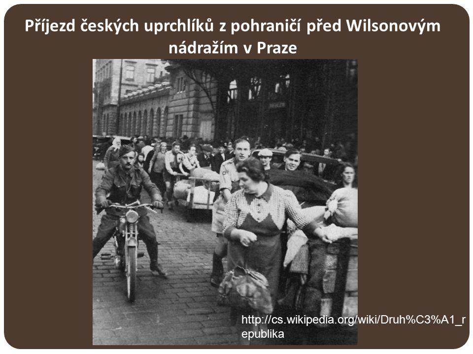 Příjezd českých uprchlíků z pohraničí před Wilsonovým nádražím v Praze http://cs.wikipedia.org/wiki/Druh%C3%A1_r epublika
