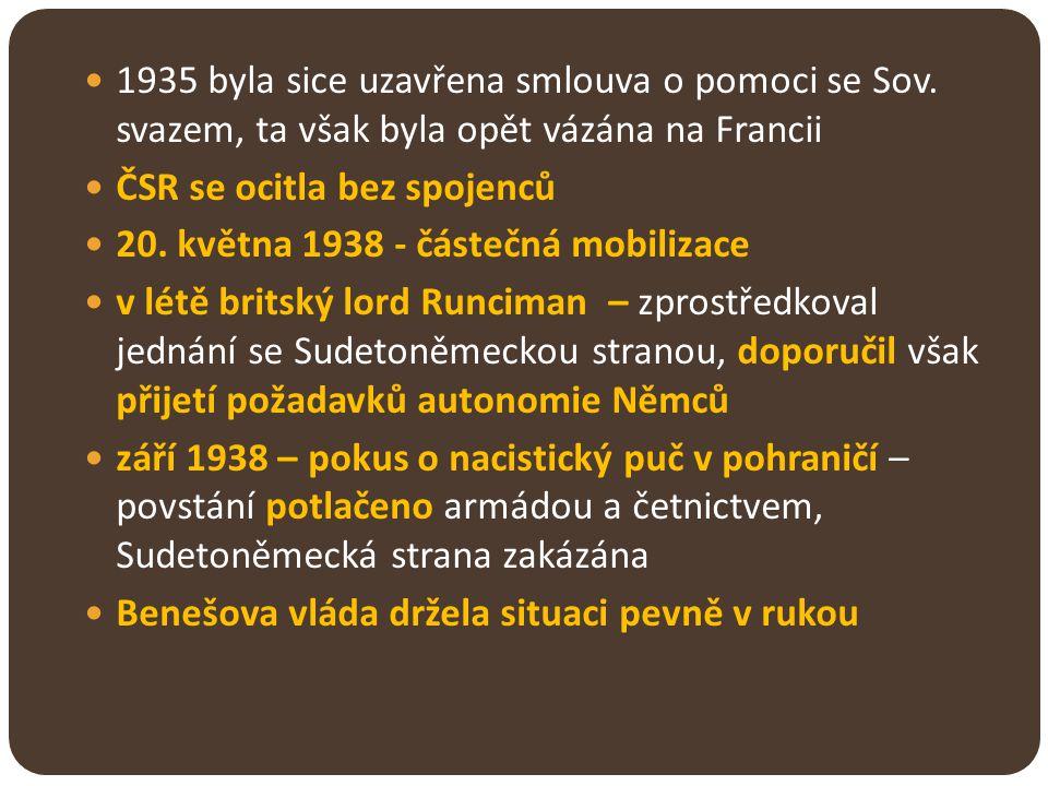 1935 byla sice uzavřena smlouva o pomoci se Sov. svazem, ta však byla opět vázána na Francii ČSR se ocitla bez spojenců 20. května 1938 - částečná mob