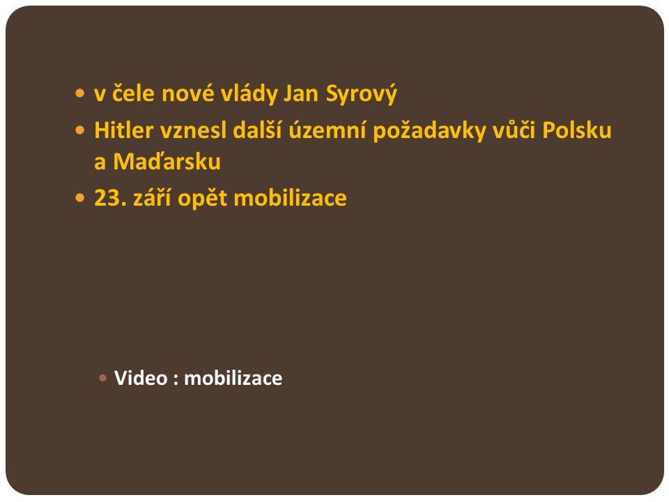 v čele nové vlády Jan Syrový Hitler vznesl další územní požadavky vůči Polsku a Maďarsku 23. září opět mobilizace Video : mobilizace