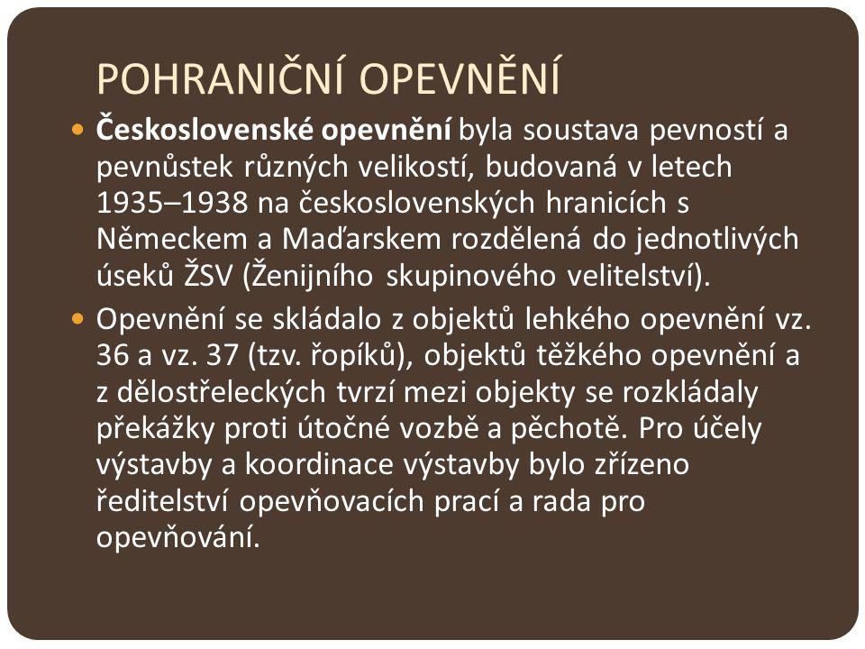 POHRANIČNÍ OPEVNĚNÍ Československé opevnění byla soustava pevností a pevnůstek různých velikostí, budovaná v letech 1935–1938 na československých hran