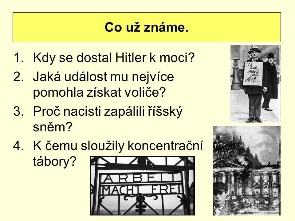 1.Kdy se dostal Hitler k moci? 2.Jaká událost mu nejvíce pomohla získat voliče? 3.Proč nacisti zapálili říšský sněm? 4.K čemu sloužily koncentrační tá