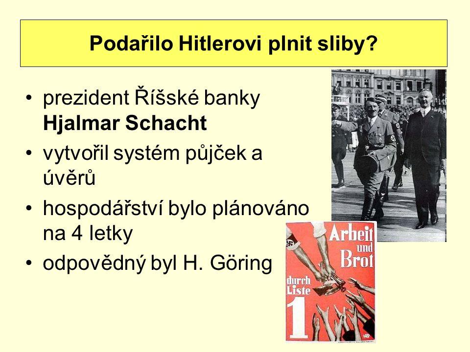 prezident Říšské banky Hjalmar Schacht vytvořil systém půjček a úvěrů hospodářství bylo plánováno na 4 letky odpovědný byl H. Göring Podařilo Hitlerov