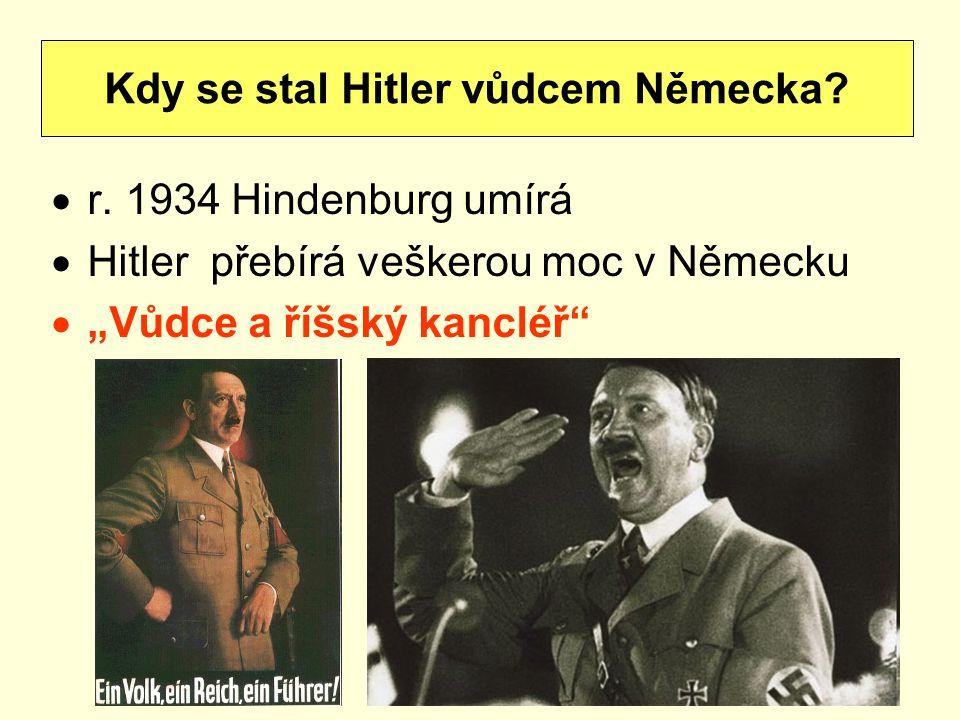 """ r. 1934 Hindenburg umírá  Hitler přebírá veškerou moc v Německu  """"Vůdce a říšský kancléř"""" Kdy se stal Hitler vůdcem Německa?"""