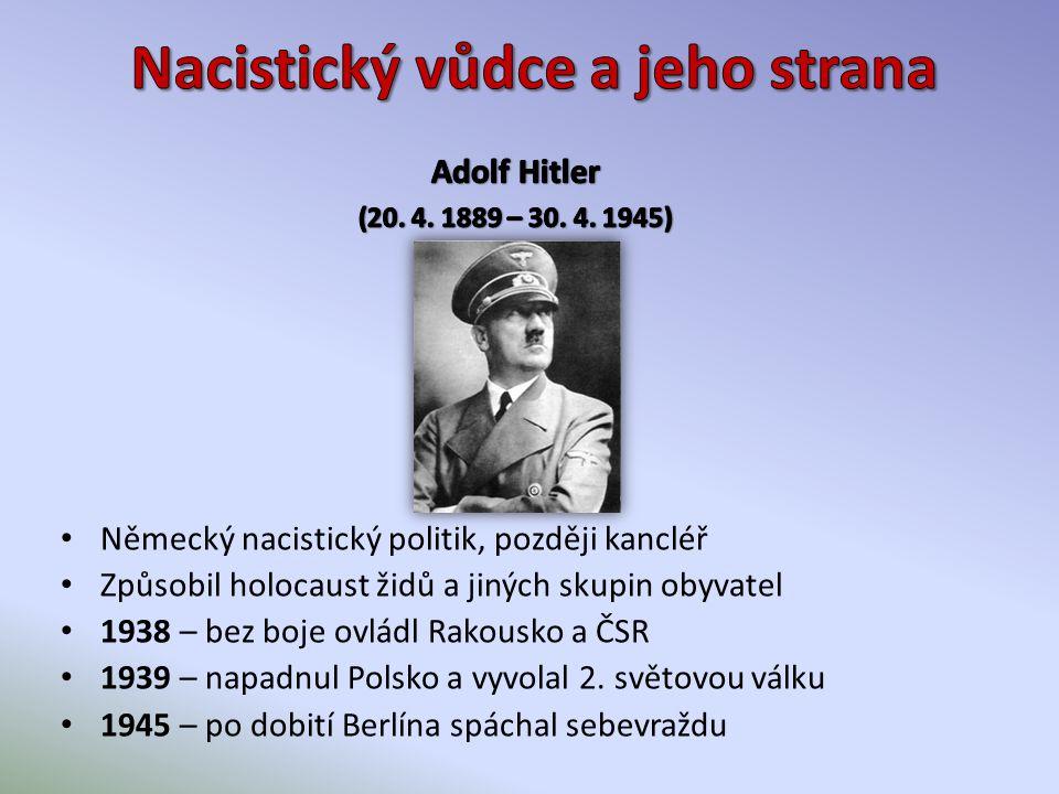 Německý nacistický politik, později kancléř Způsobil holocaust židů a jiných skupin obyvatel 1938 – bez boje ovládl Rakousko a ČSR 1939 – napadnul Polsko a vyvolal 2.