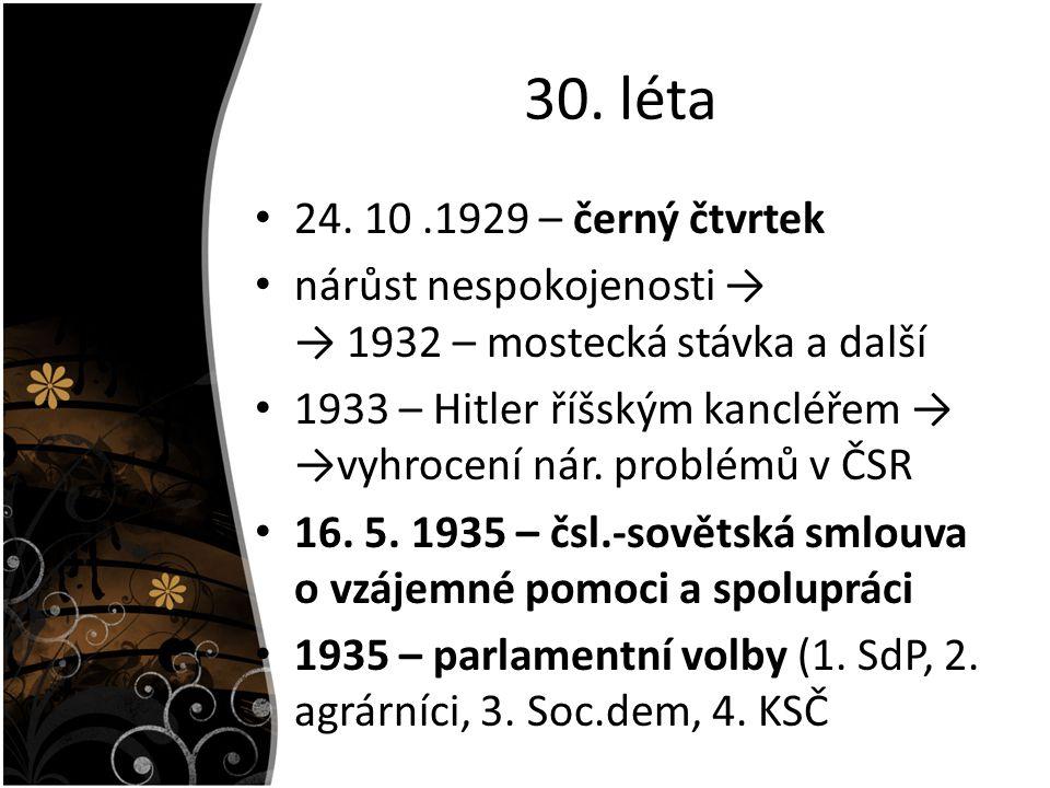 30. léta 24. 10.1929 – černý čtvrtek nárůst nespokojenosti → → 1932 – mostecká stávka a další 1933 – Hitler říšským kancléřem → →vyhrocení nár. problé