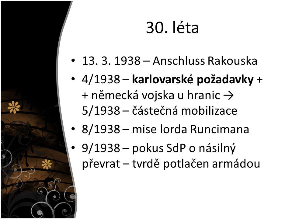 30. léta 13. 3. 1938 – Anschluss Rakouska 4/1938 – karlovarské požadavky + + německá vojska u hranic → 5/1938 – částečná mobilizace 8/1938 – mise lord