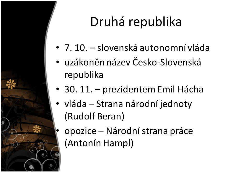 Druhá republika 7. 10. – slovenská autonomní vláda uzákoněn název Česko-Slovenská republika 30. 11. – prezidentem Emil Hácha vláda – Strana národní je