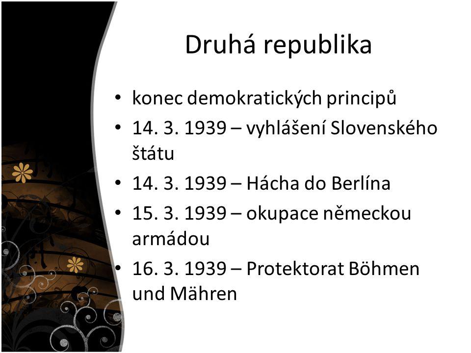 Druhá republika konec demokratických principů 14. 3. 1939 – vyhlášení Slovenského štátu 14. 3. 1939 – Hácha do Berlína 15. 3. 1939 – okupace německou