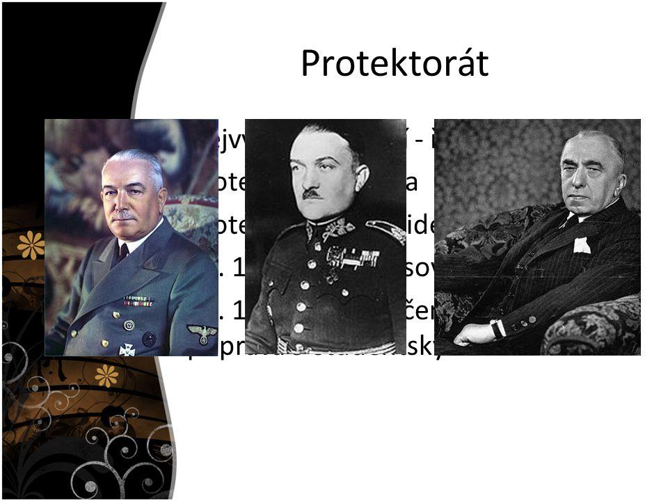 Protektorát Nejvyšší postavení - říšský protektor Protektorátní vláda Protektorátní prezident 28. 10. 1939 – masové demonstrace 17. 11. 1939 – zavčení