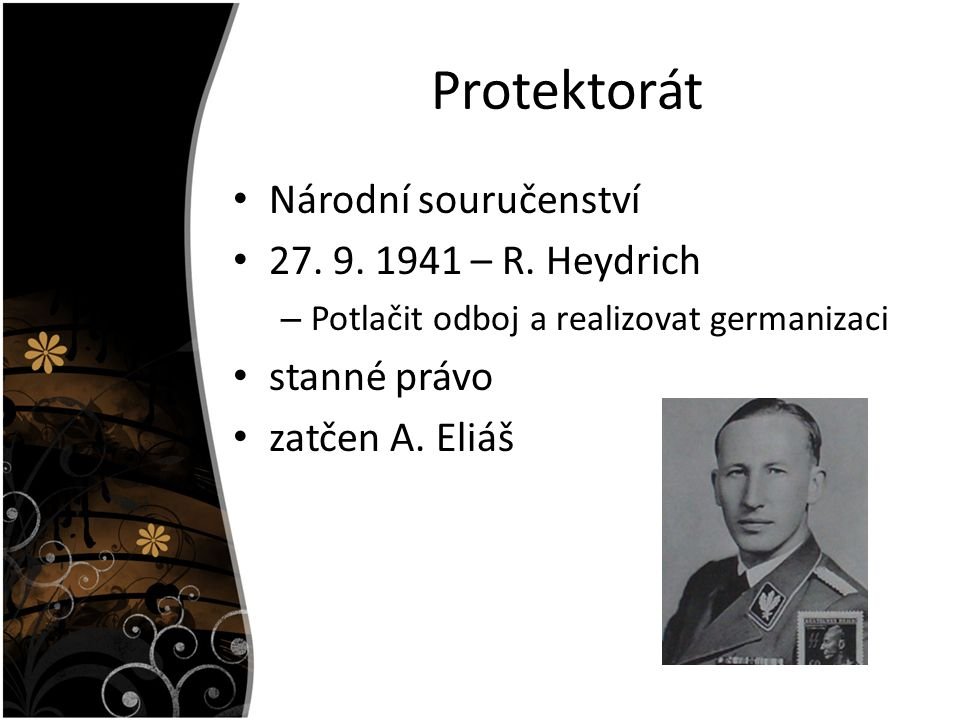Protektorát Národní souručenství 27. 9. 1941 – R. Heydrich – Potlačit odboj a realizovat germanizaci stanné právo zatčen A. Eliáš