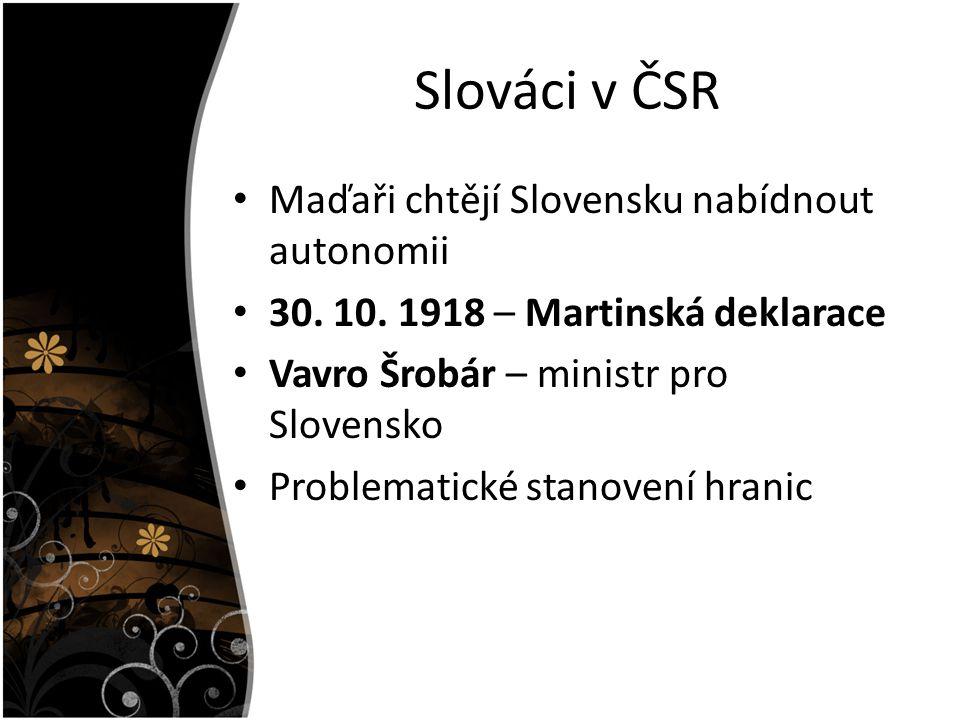 Slováci v ČSR Maďaři chtějí Slovensku nabídnout autonomii 30. 10. 1918 – Martinská deklarace Vavro Šrobár – ministr pro Slovensko Problematické stanov