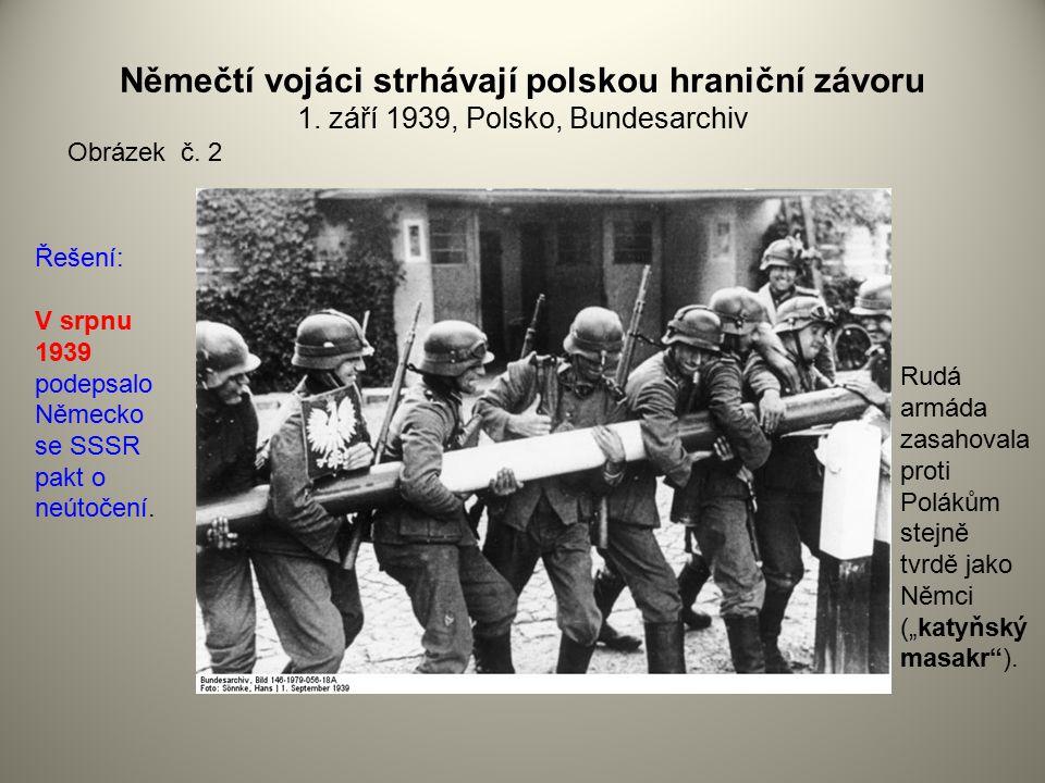Němečtí vojáci strhávají polskou hraniční závoru 1. září 1939, Polsko, Bundesarchiv Obrázek č. 2 Řešení: V srpnu 1939 podepsalo Německo se SSSR pakt o