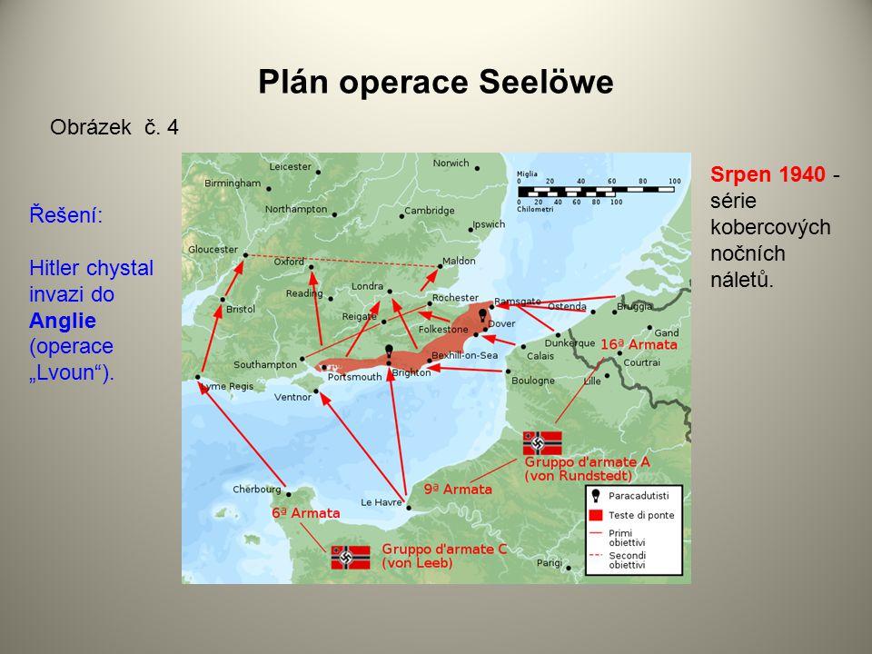 """Plán operace Seelöwe Obrázek č. 4 Řešení: Hitler chystal invazi do Anglie (operace """"Lvoun""""). Srpen 1940 - série kobercových nočních náletů."""