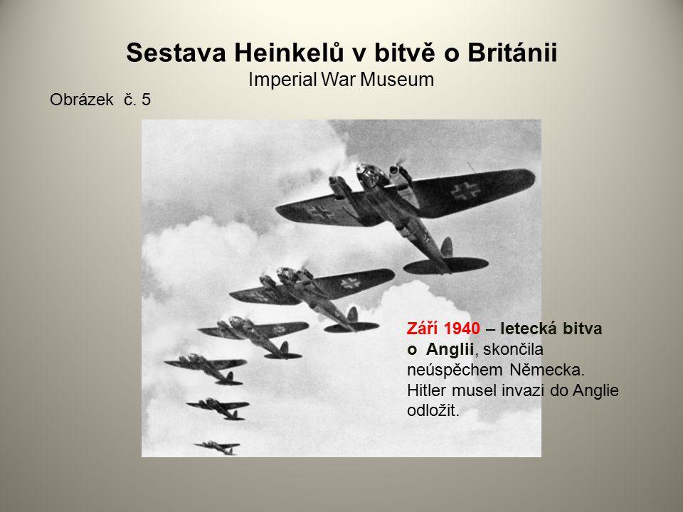 Sestava Heinkelů v bitvě o Británii Imperial War Museum Obrázek č. 5 Září 1940 – letecká bitva o Anglii, skončila neúspěchem Německa. Hitler musel inv