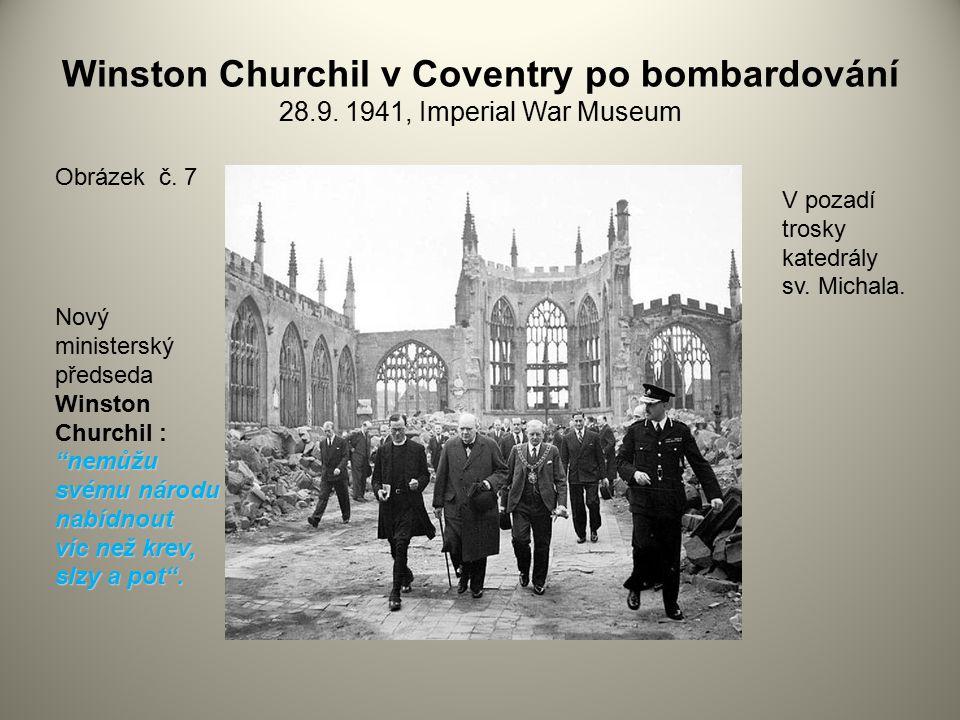 """Winston Churchil v Coventry po bombardování 28.9. 1941, Imperial War Museum Obrázek č. 7 V pozadí trosky katedrály sv. Michala. """"nemůžu svému národu n"""