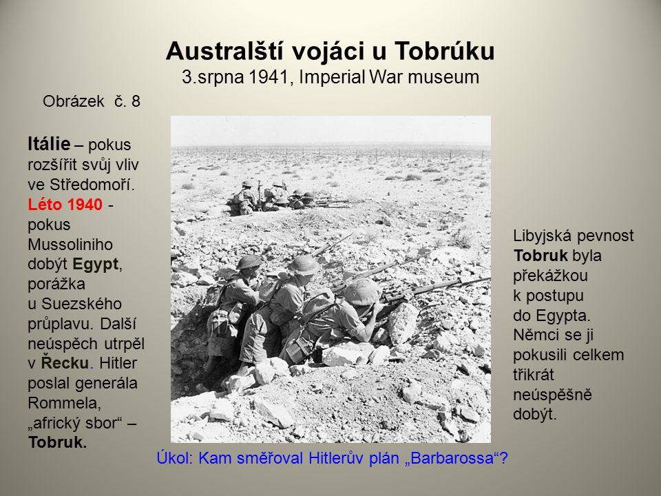 Australští vojáci u Tobrúku 3.srpna 1941, Imperial War museum Obrázek č. 8 Itálie – pokus rozšířit svůj vliv ve Středomoří. Léto 1940 - pokus Mussolin