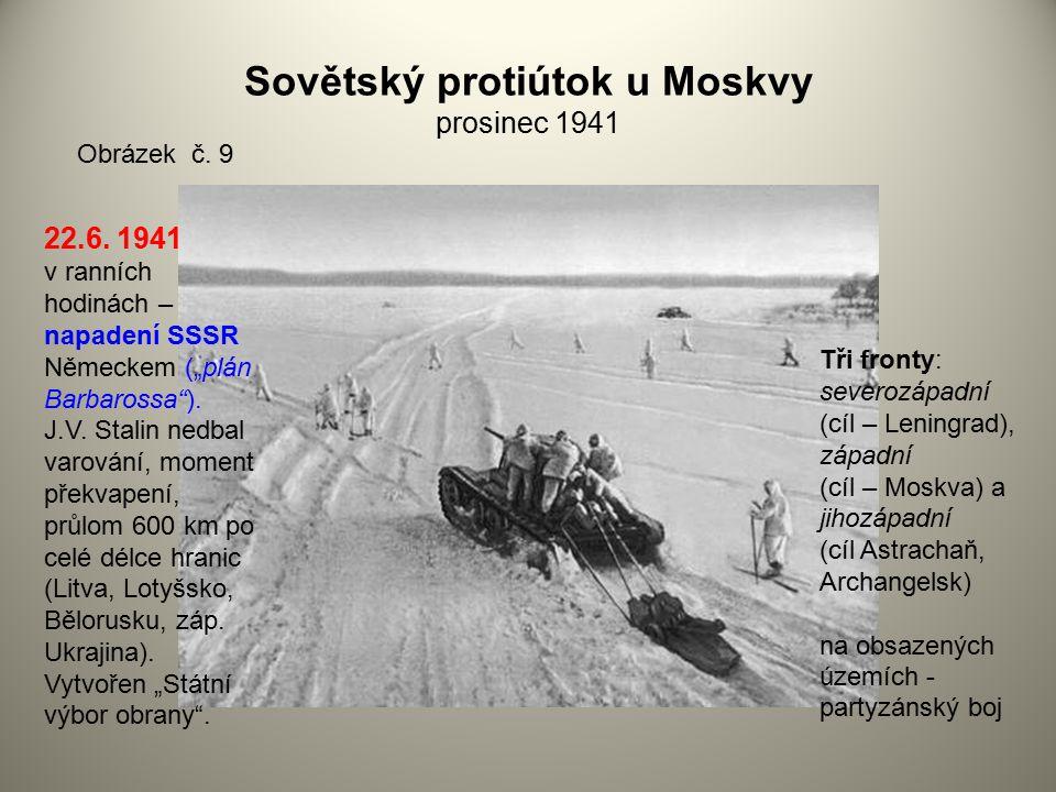 """Sovětský protiútok u Moskvy prosinec 1941 Obrázek č. 9 22.6. 1941 v ranních hodinách – napadení SSSR Německem (""""plán Barbarossa""""). J.V. Stalin nedbal"""
