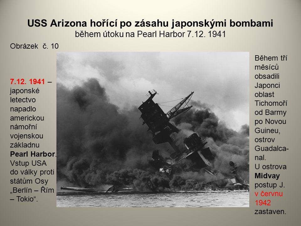 USS Arizona hořící po zásahu japonskými bombami během útoku na Pearl Harbor 7.12. 1941 Obrázek č. 10 7.12. 1941 – japonské letectvo napadlo americkou
