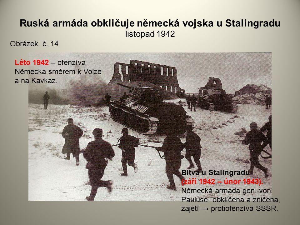 Ruská armáda obkličuje německá vojska u Stalingradu listopad 1942 Obrázek č. 14 Bitva u Stalingradu (září 1942 – únor 1943). Německá armáda gen. von P