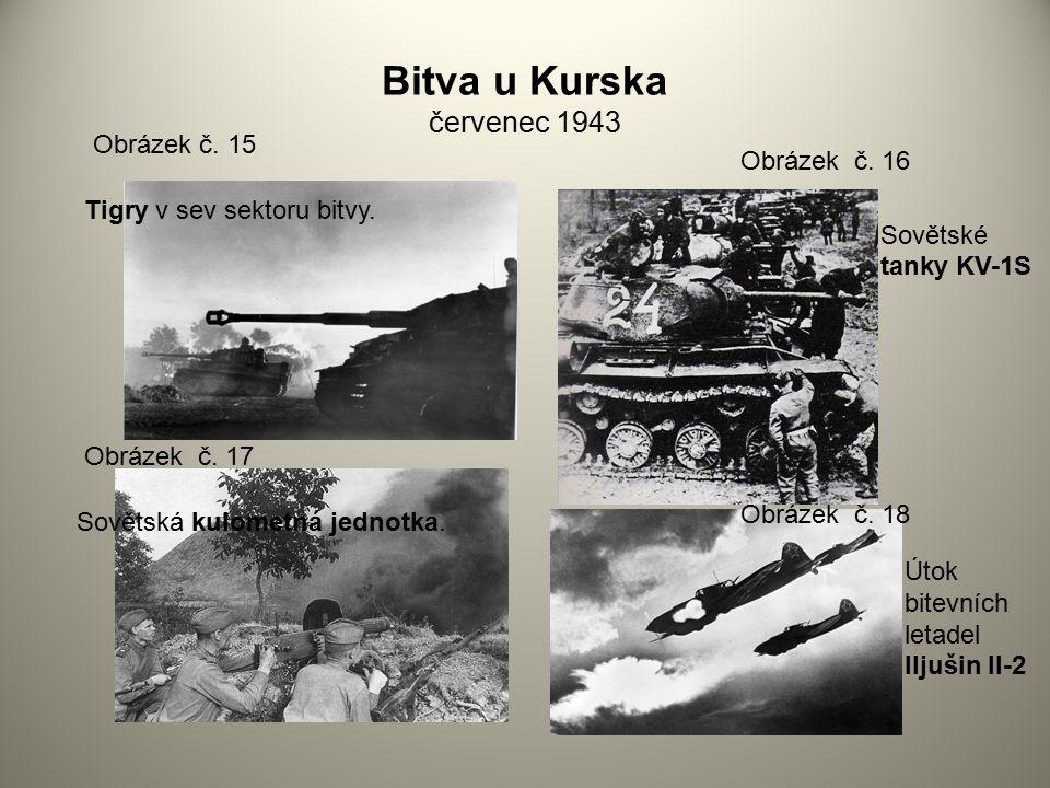 Bitva u Kurska červenec 1943 Obrázek č. 15 Obrázek č. 16 Obrázek č. 17 Obrázek č. 18 Tigry v sev sektoru bitvy. Sovětské tanky KV-1S Sovětská kulometn