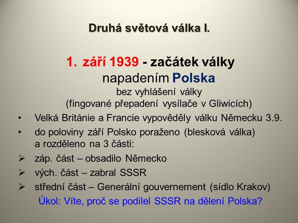 Druhá světová válka I. 1.září 1939 - začátek války napadením Polska bez vyhlášení války (fingované přepadení vysílače v Gliwicích) Velká Británie a Fr