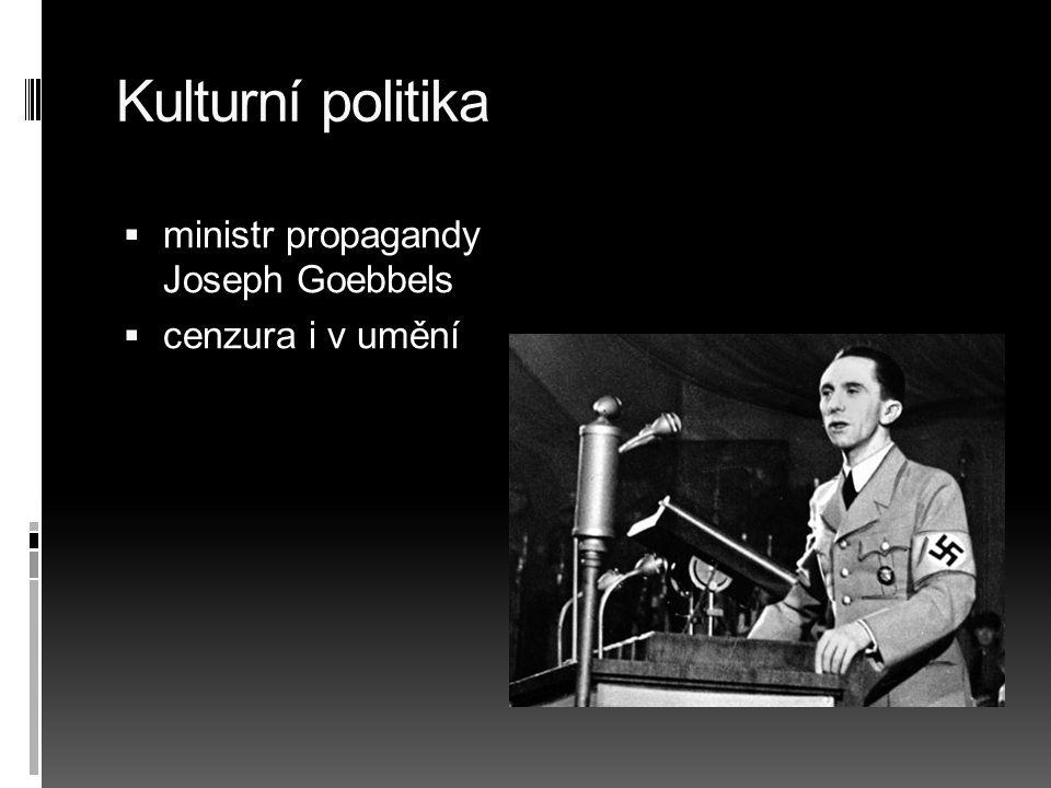 Kulturní politika  ministr propagandy Joseph Goebbels  cenzura i v umění