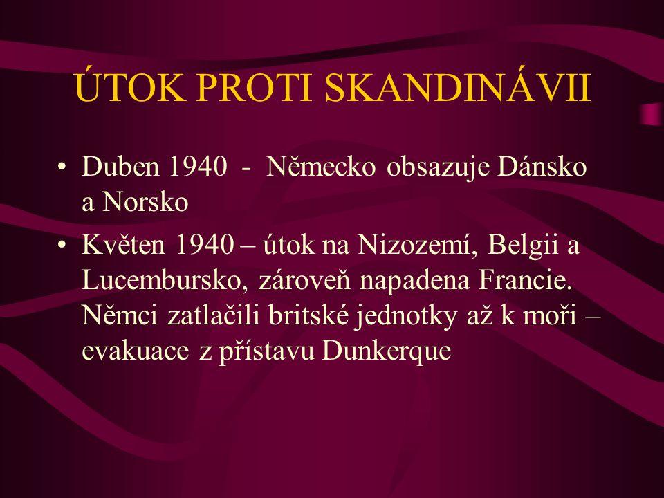 ÚTOK PROTI SKANDINÁVII Duben 1940 - Německo obsazuje Dánsko a Norsko Květen 1940 – útok na Nizozemí, Belgii a Lucembursko, zároveň napadena Francie. N