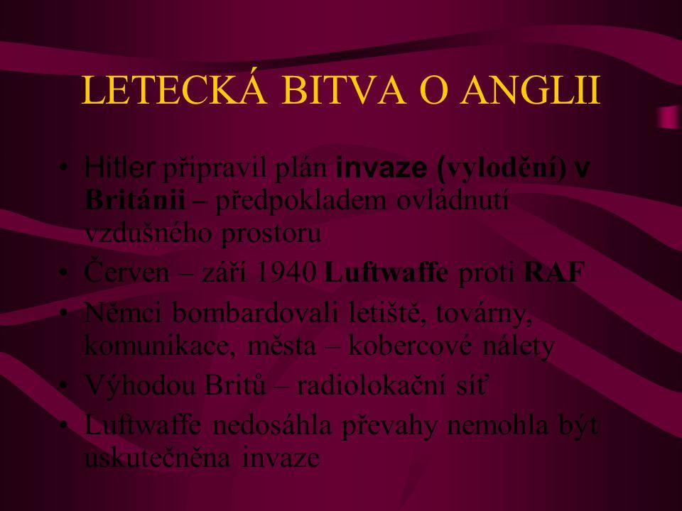 LETECKÁ BITVA O ANGLII Hitler připravil plán invaze (vylodění) v Británii – předpokladem ovládnutí vzdušného prostoru Červen – září 1940 Luftwaffe pro