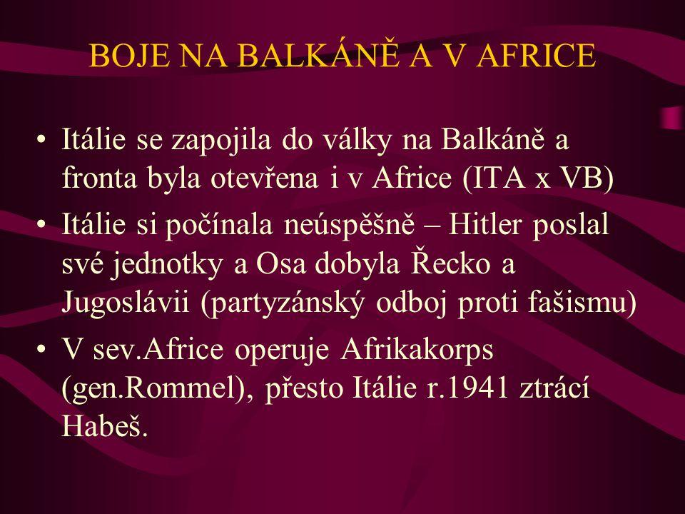 BOJE NA BALKÁNĚ A V AFRICE Itálie se zapojila do války na Balkáně a fronta byla otevřena i v Africe (ITA x VB) Itálie si počínala neúspěšně – Hitler p