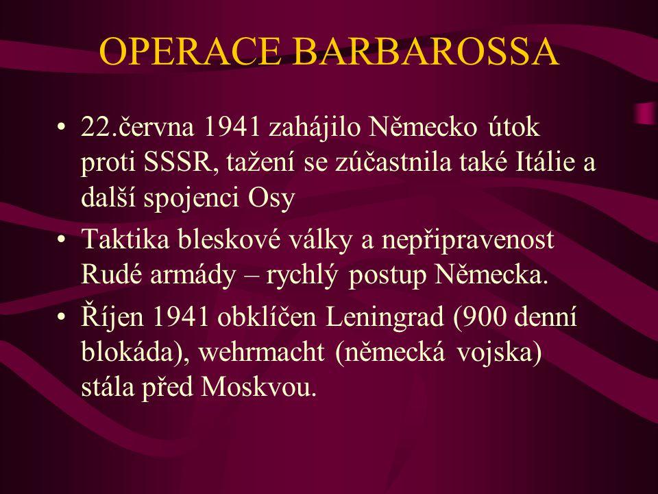 OPERACE BARBAROSSA 22.června 1941 zahájilo Německo útok proti SSSR, tažení se zúčastnila také Itálie a další spojenci Osy Taktika bleskové války a nep