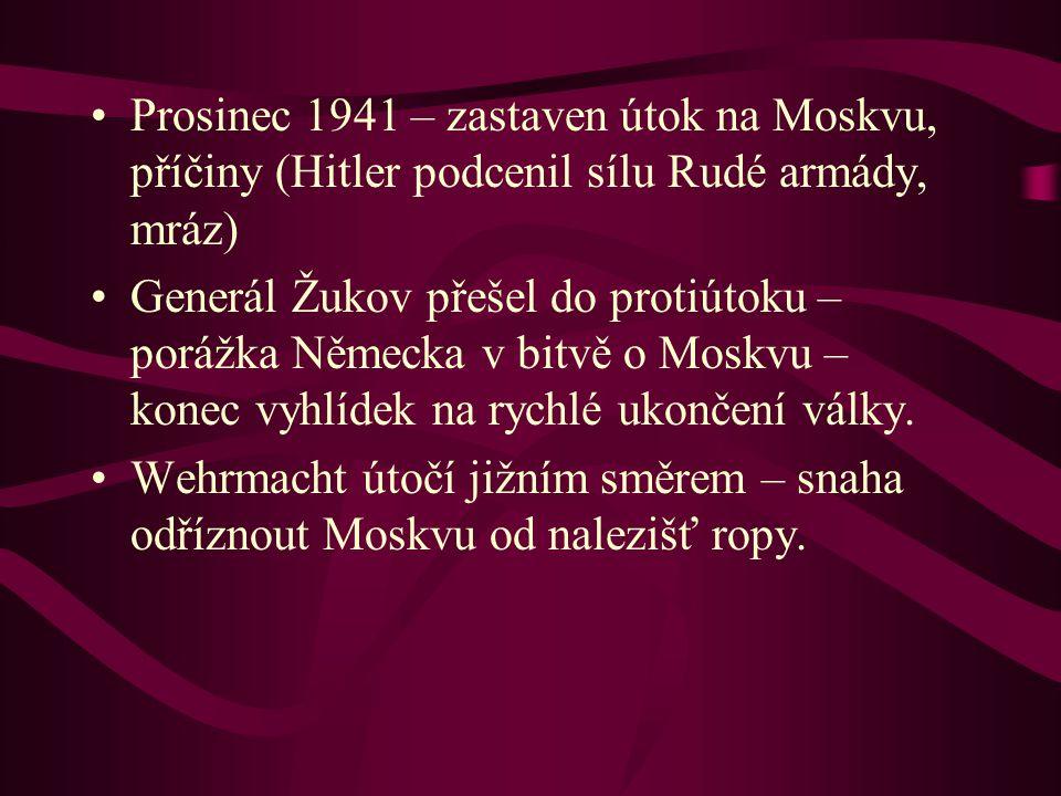 Prosinec 1941 – zastaven útok na Moskvu, příčiny (Hitler podcenil sílu Rudé armády, mráz) Generál Žukov přešel do protiútoku – porážka Německa v bitvě