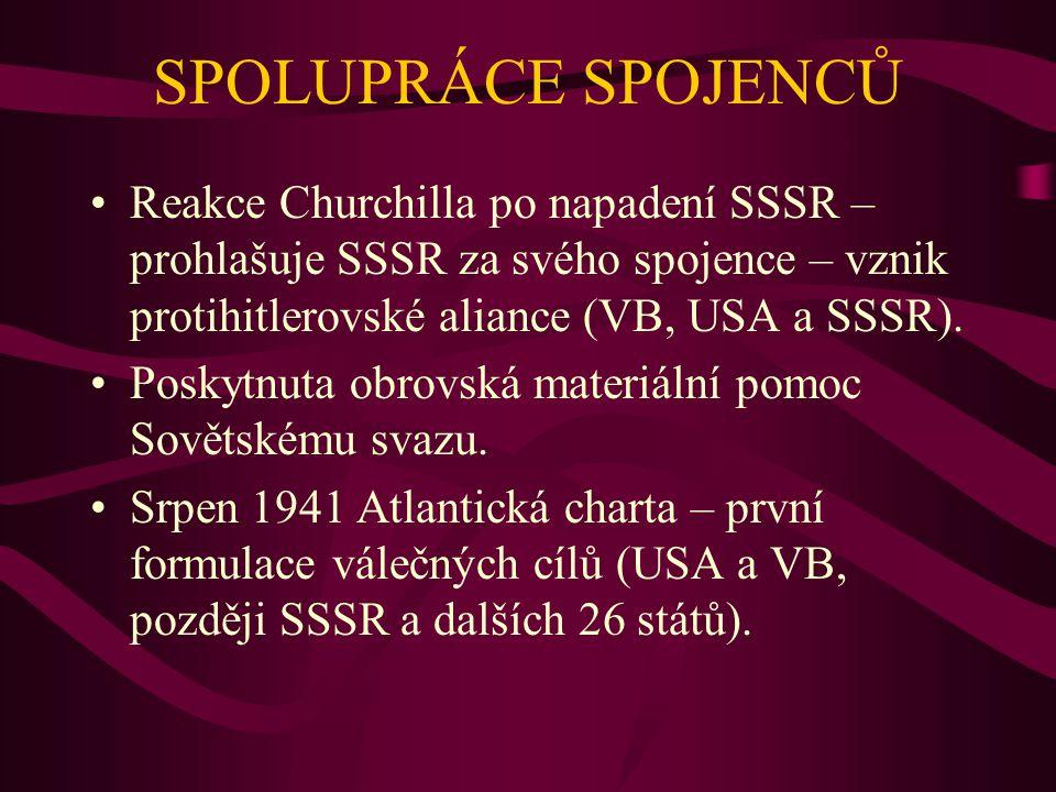 SPOLUPRÁCE SPOJENCŮ Reakce Churchilla po napadení SSSR – prohlašuje SSSR za svého spojence – vznik protihitlerovské aliance (VB, USA a SSSR). Poskytnu