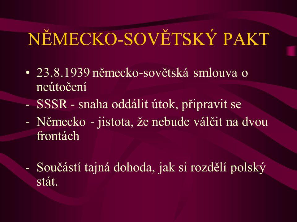 NĚMECKO-SOVĚTSKÝ PAKT 23.8.1939 německo-sovětská smlouva o neútočení -SSSR - snaha oddálit útok, připravit se -Německo - jistota, že nebude válčit na