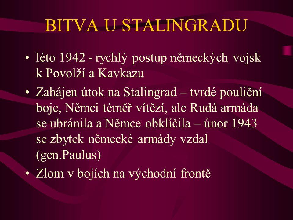 BITVA U STALINGRADU léto 1942 - rychlý postup německých vojsk k Povolží a Kavkazu Zahájen útok na Stalingrad – tvrdé pouliční boje, Němci téměř vítězí