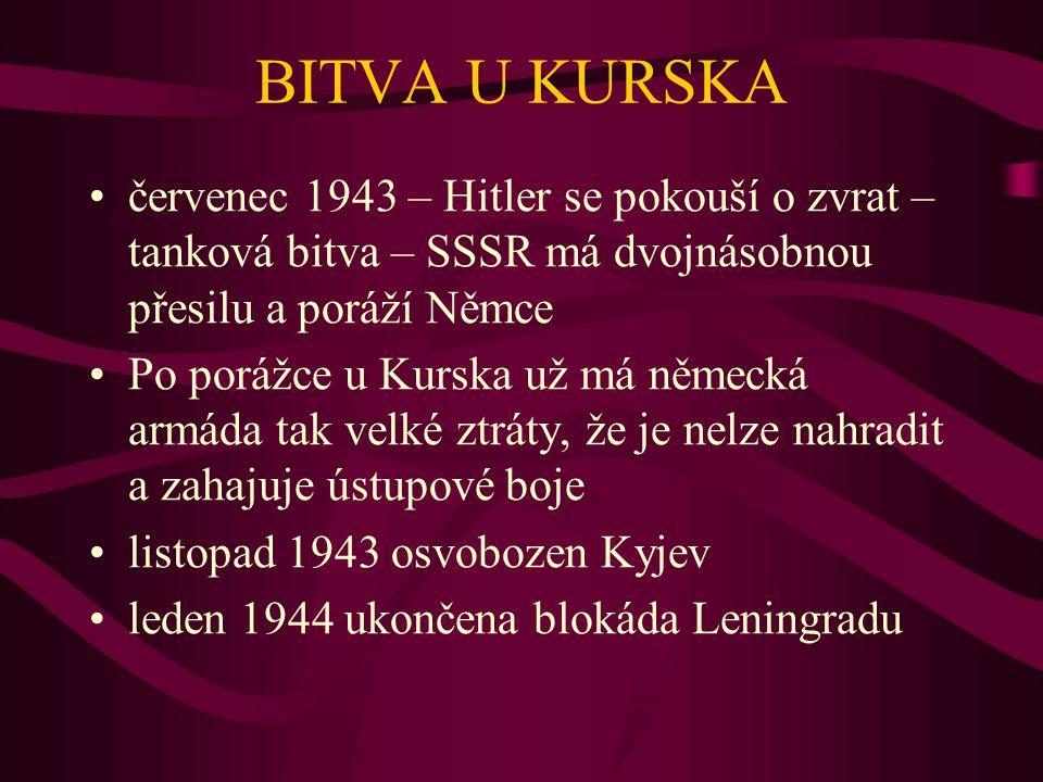 BITVA U KURSKA červenec 1943 – Hitler se pokouší o zvrat – tanková bitva – SSSR má dvojnásobnou přesilu a poráží Němce Po porážce u Kurska už má němec