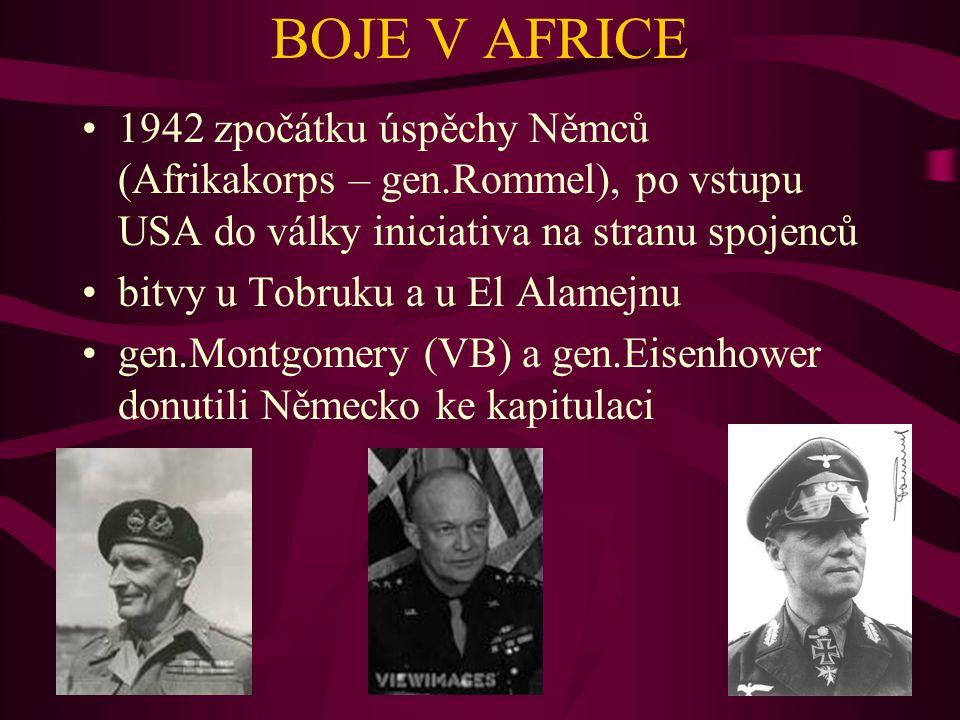 BOJE V AFRICE 1942 zpočátku úspěchy Němců (Afrikakorps – gen.Rommel), po vstupu USA do války iniciativa na stranu spojenců bitvy u Tobruku a u El Alam