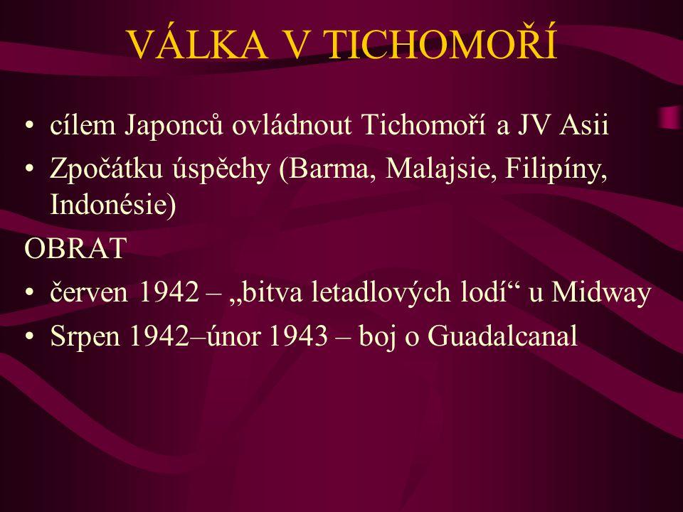 """VÁLKA V TICHOMOŘÍ cílem Japonců ovládnout Tichomoří a JV Asii Zpočátku úspěchy (Barma, Malajsie, Filipíny, Indonésie) OBRAT červen 1942 – """"bitva letad"""