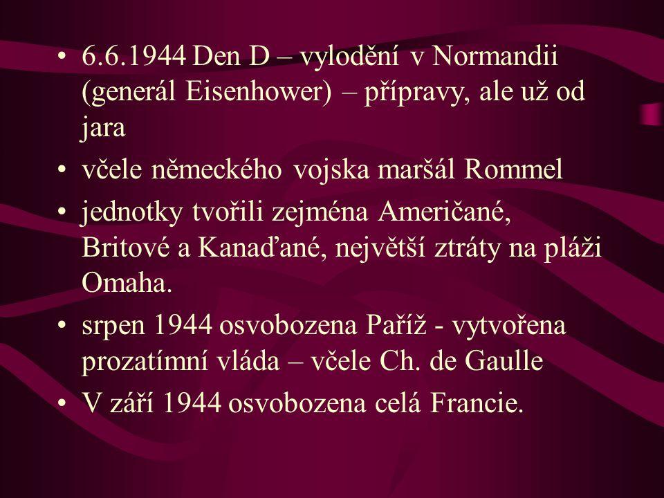 6.6.1944 Den D – vylodění v Normandii (generál Eisenhower) – přípravy, ale už od jara včele německého vojska maršál Rommel jednotky tvořili zejména Am