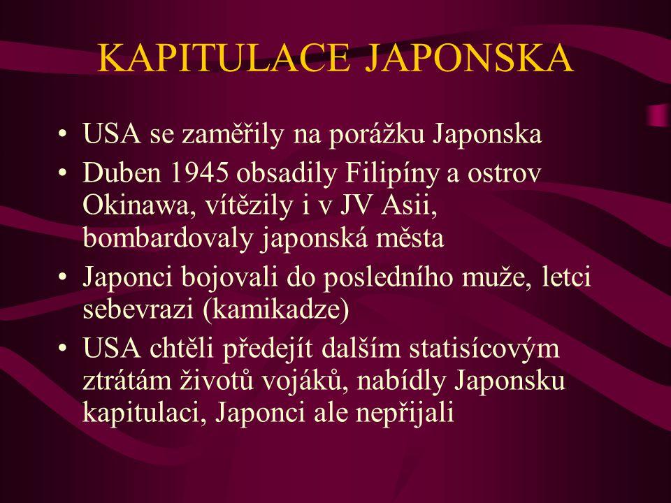 KAPITULACE JAPONSKA USA se zaměřily na porážku Japonska Duben 1945 obsadily Filipíny a ostrov Okinawa, vítězily i v JV Asii, bombardovaly japonská měs